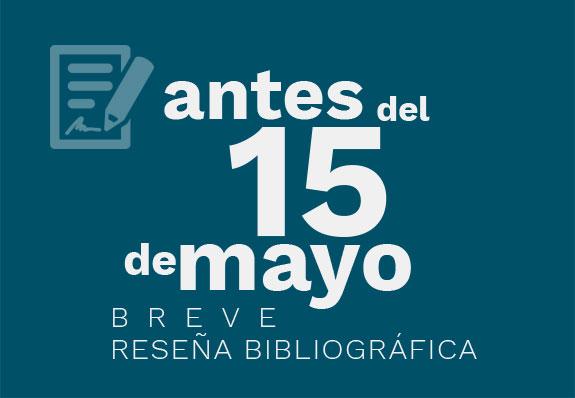antes del 15 de mayo breve reseña bibliográfica